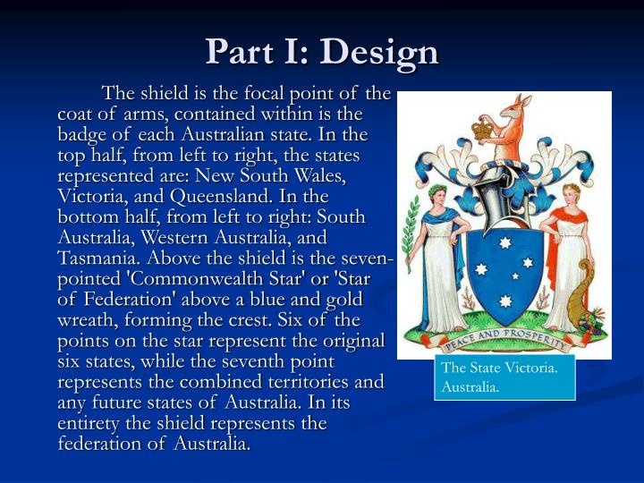 The shield is the focal point of the coat of arms, contained within is the badge of each Australian state. In the top half, from left to right, the states represented are: New South Wales, Victoria, and Queensland. In the bottom half, from left to right: South Australia, Western Australia, and Tasmania. Above the shield is the seven-pointed 'Commonwealth Star' or 'Star of Federation' above a blue and gold wreath, forming the crest. Six of the points on the star represent the original six states, while the seventh point represents the combined territories and any future states of Australia. In its entirety the shield represents the federation of Australia.