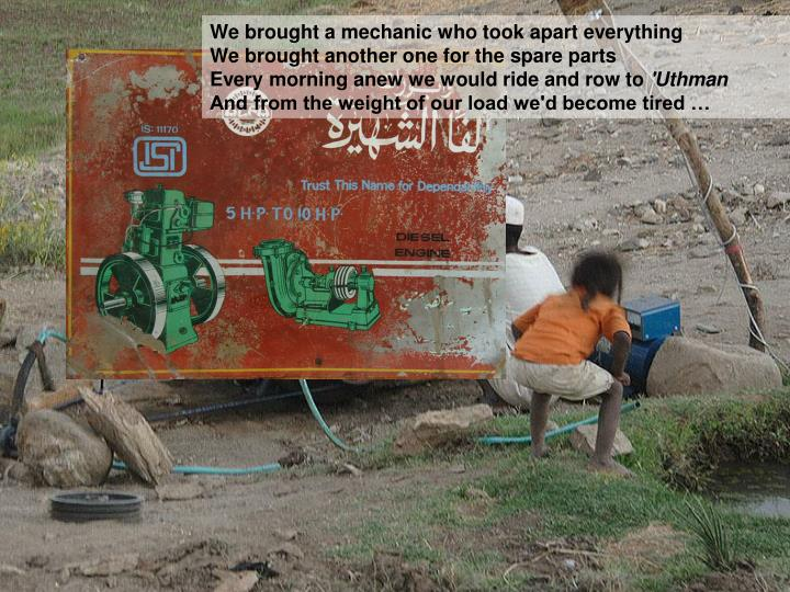 We brought a mechanic who took apart everything