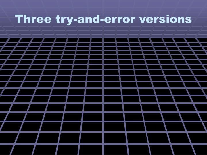 Three try-and-error versions