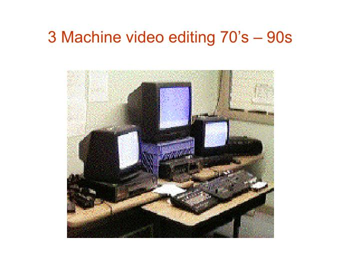 3 Machine video editing 70's – 90s