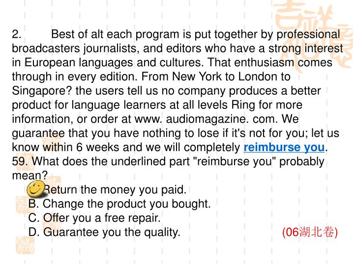 2.         Best of alt each program is put together by professional broadcasters journalists, and editors who have a strong interest in European languages and cultures. That enthusiasm comes through in every edition. From New York to London to Singapore? the users tell us no company produces a better product for language learners at all levels Ring for more information, or order at www. audiomagazine. com. We guarantee that you have nothing to lose if it's not for you; let us know within 6 weeks and we will completely