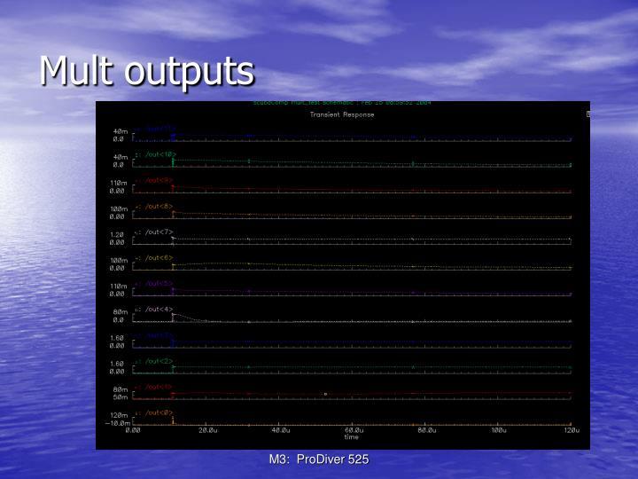 Mult outputs