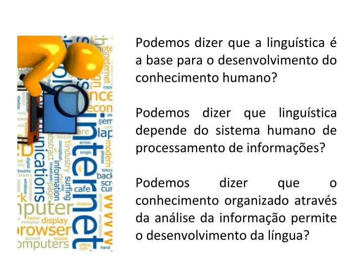 Podemos dizer que a linguística é a base para o desenvolvimento do conhecimento humano?