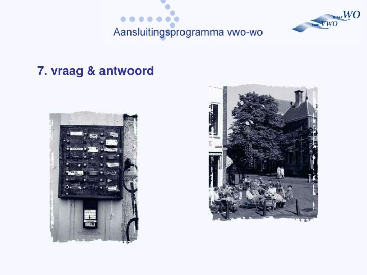 7. vraag & antwoord