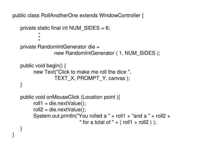 public class RollAnotherOne extends WindowController {