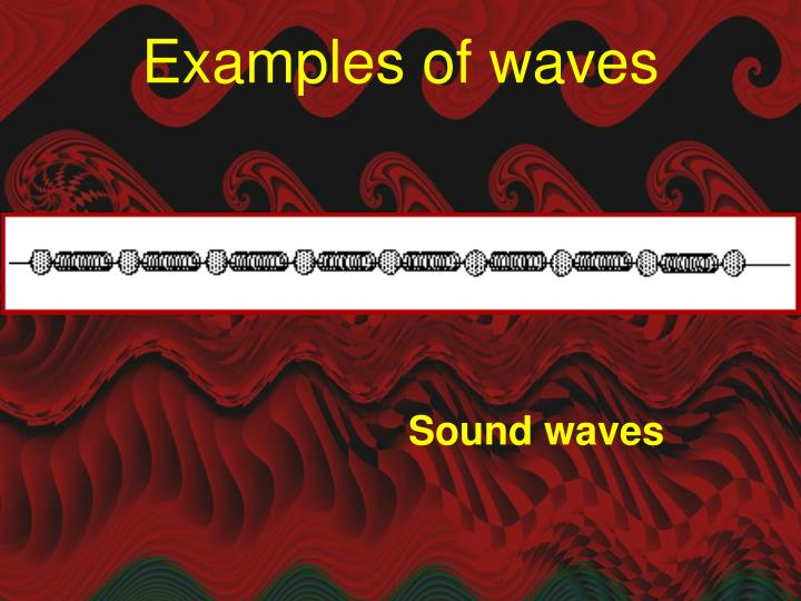 Examples of waves