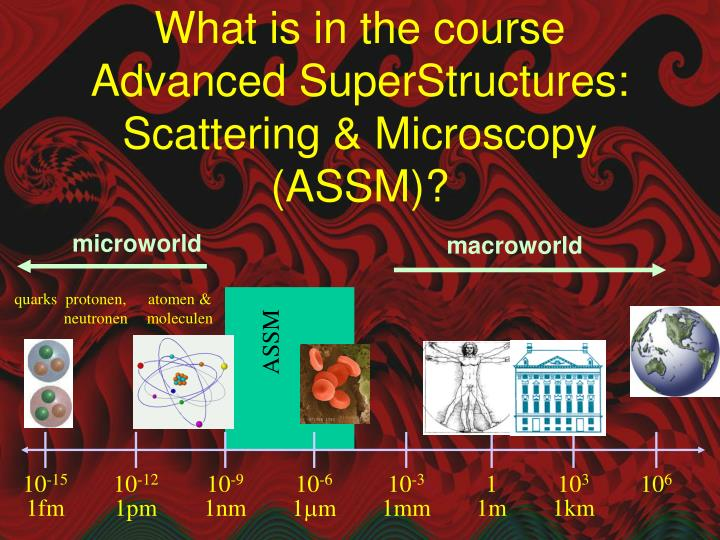 What is in the course advanced superstructures scattering microscopy assm