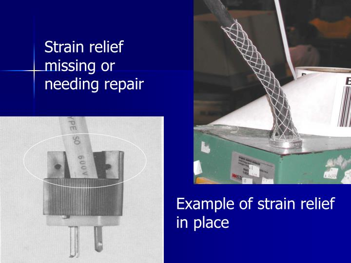 Strain relief missing or needing repair