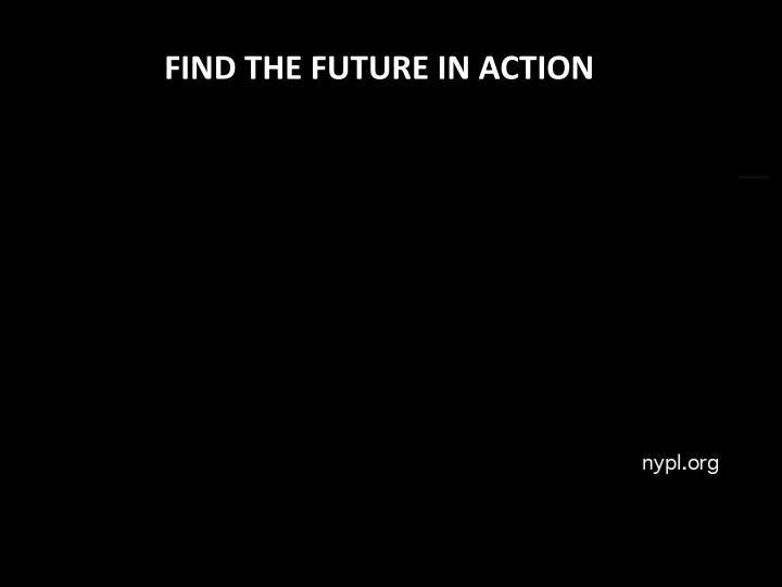 FIND THE FUTURE IN ACTION
