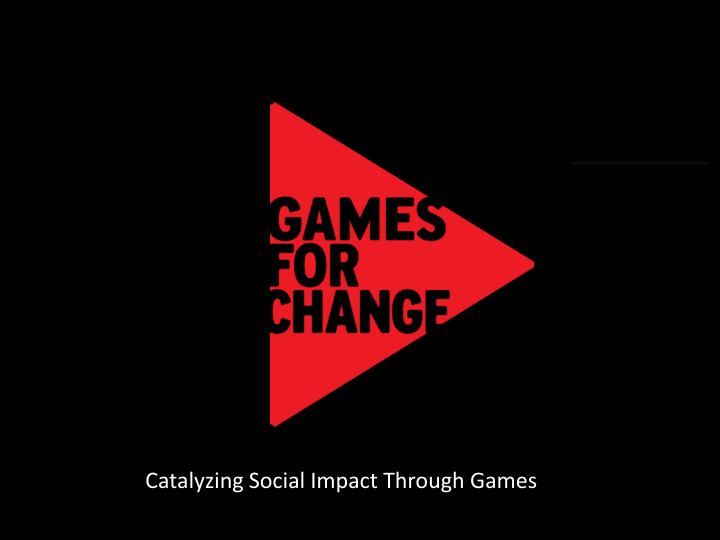 Catalyzing Social Impact Through Games