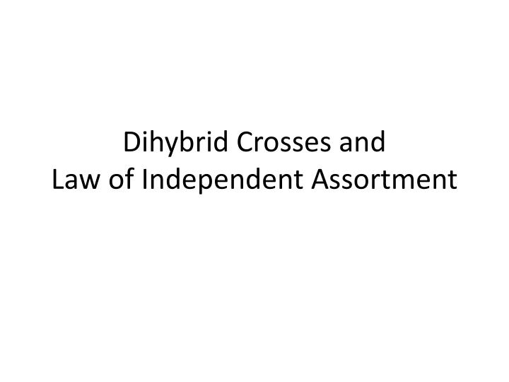 Dihybrid crosses and law of independent assortment