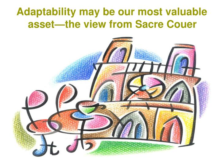 Adaptability may be our most valuable asset—the view from Sacre Couer