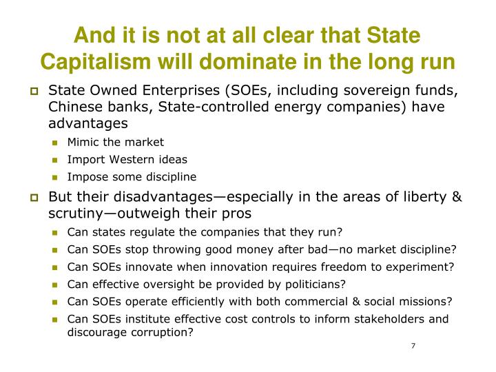 And it is not at all clear that State Capitalism will dominate in the long run