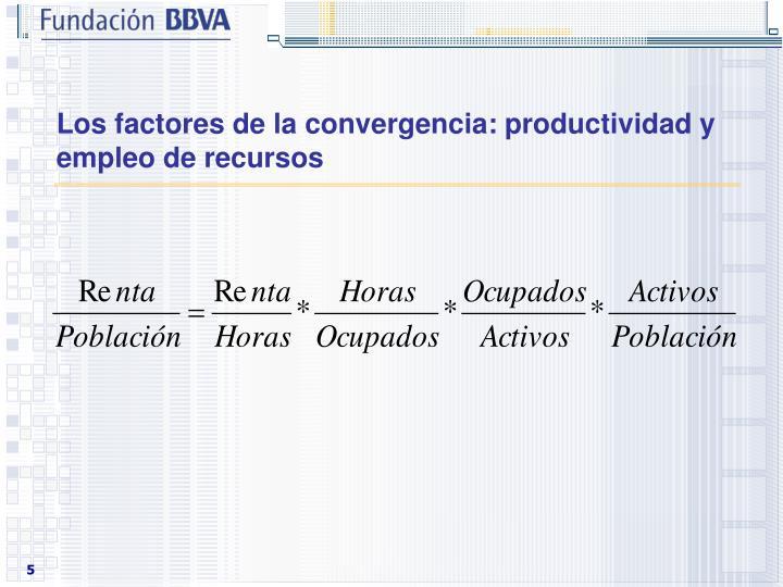 Los factores de la convergencia: productividad y empleo de recursos