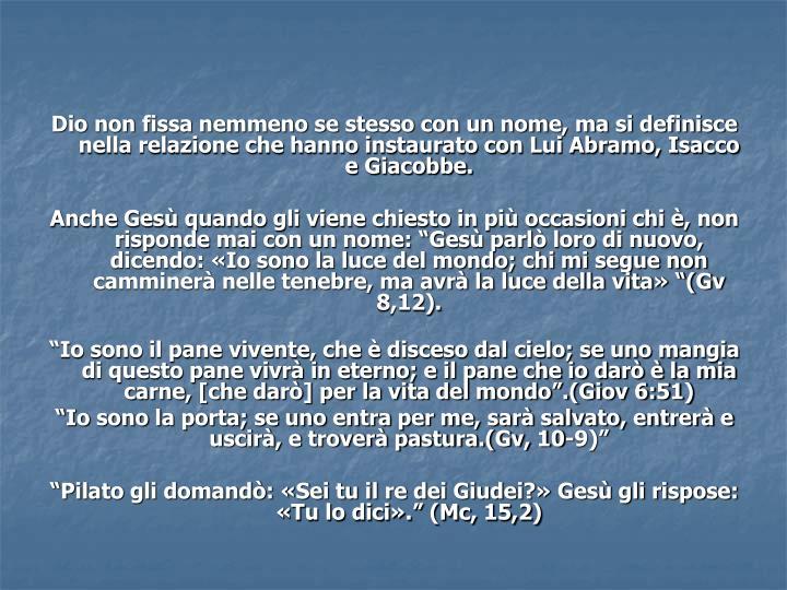 Dio non fissa nemmeno se stesso con un nome, ma si definisce nella relazione che hanno instaurato con Lui Abramo, Isacco e Giacobbe.