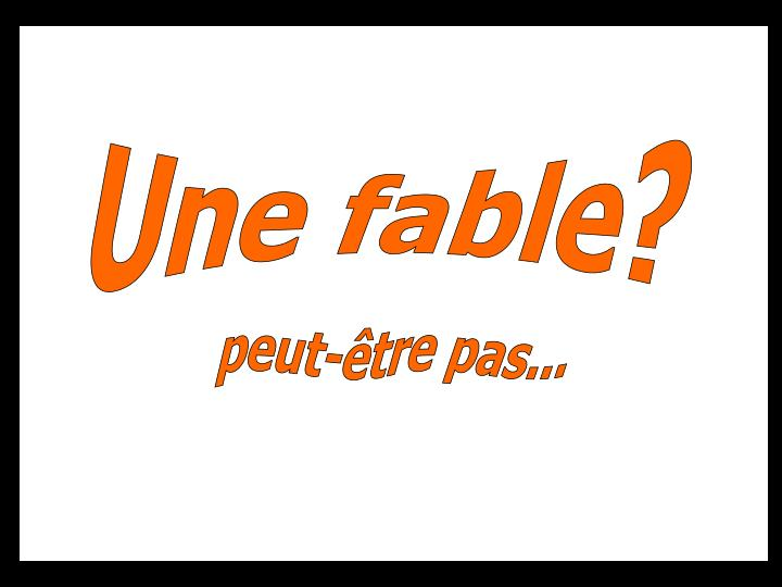 Une fable?