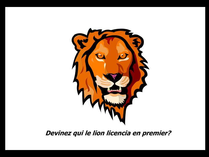 Devinez qui le lion licencia en premier?
