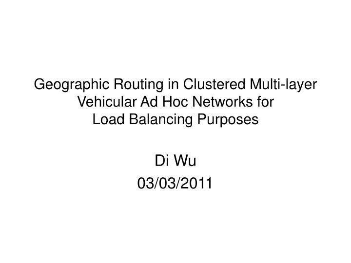 Geographic routing in clustered multi layer vehicular ad hoc networks for load balancing purposes