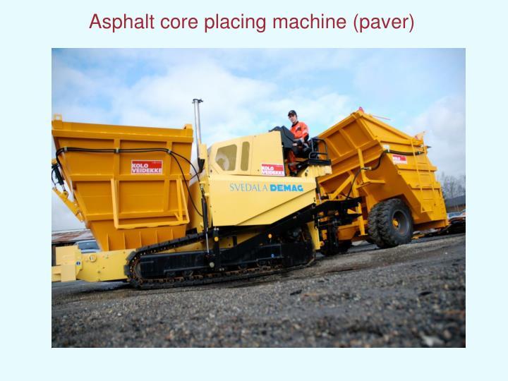 Asphalt core placing machine (paver)