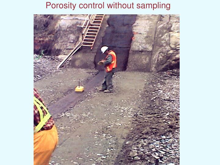 Porosity control without sampling