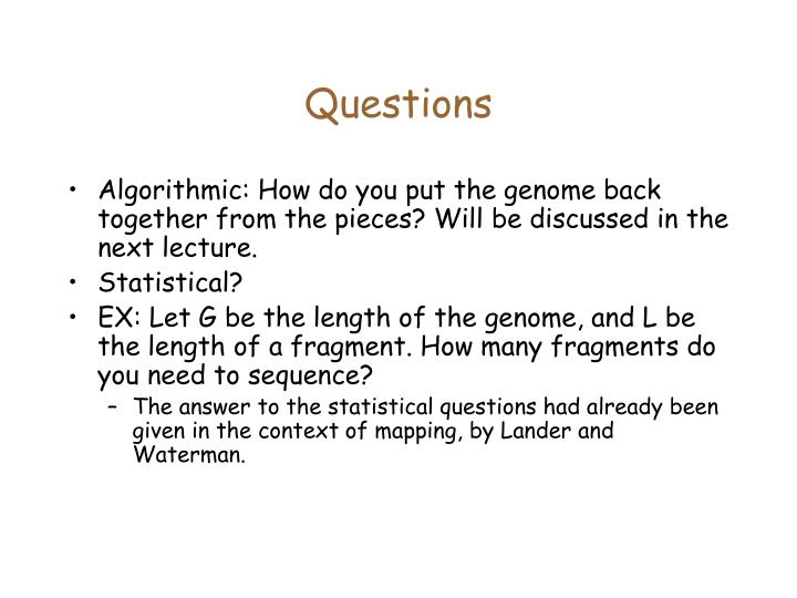 Algorithmic: How do you put the genome back together from the pieces? Will be discussed in the next lecture.