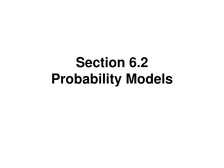 Section 6 2 probability models