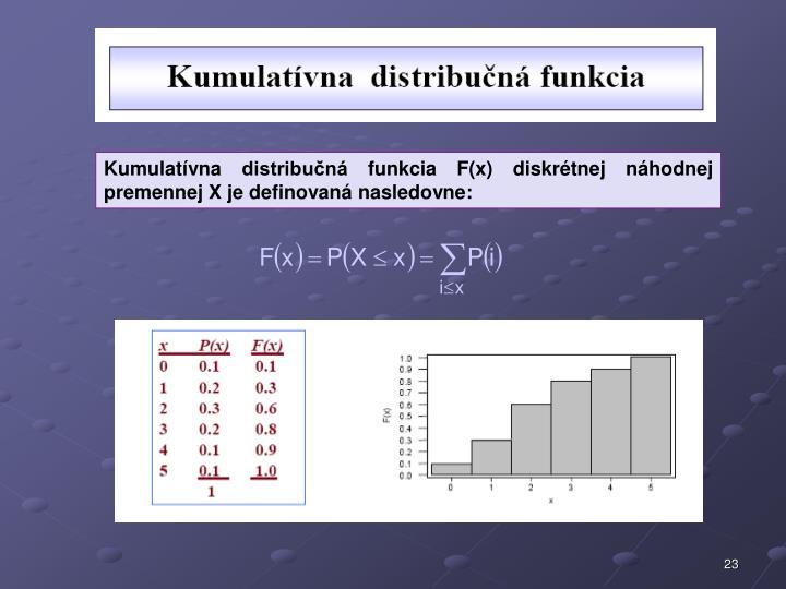 Kumulatívna distribučná funkcia F(x) diskrétnej náhodnej premennej X je definovaná nasledovne: