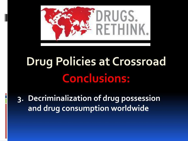 Drug Policies at Crossroad