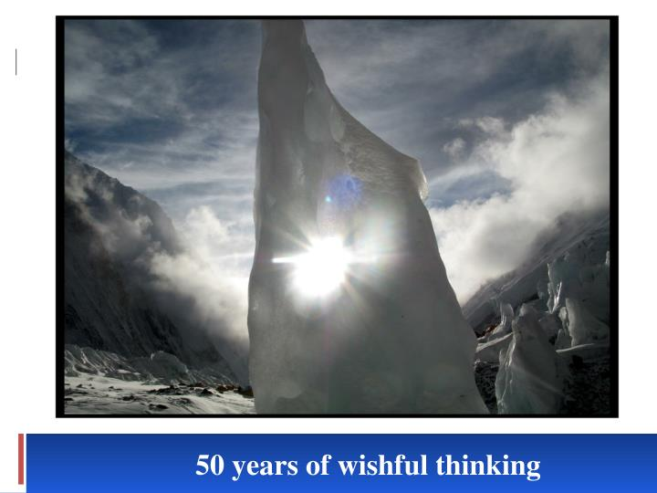 50 years of wishful thinking