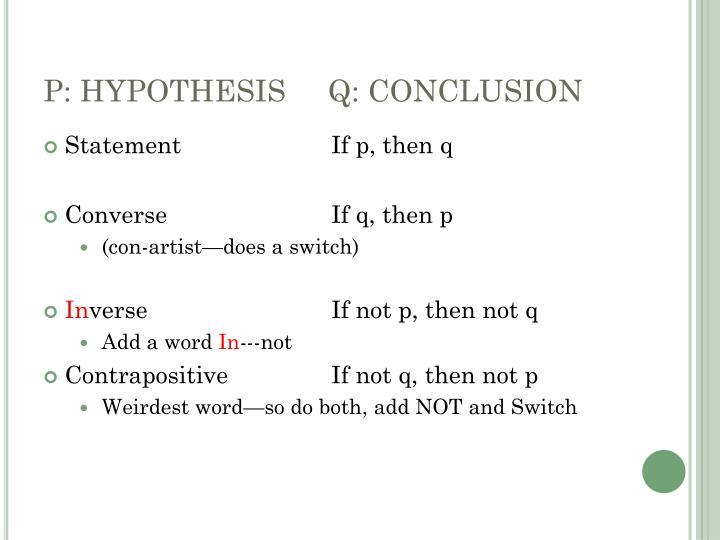 P: HYPOTHESIS     Q: CONCLUSION