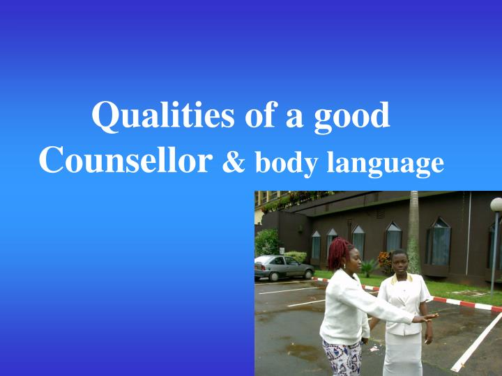 Qualities of a good counsellor body language