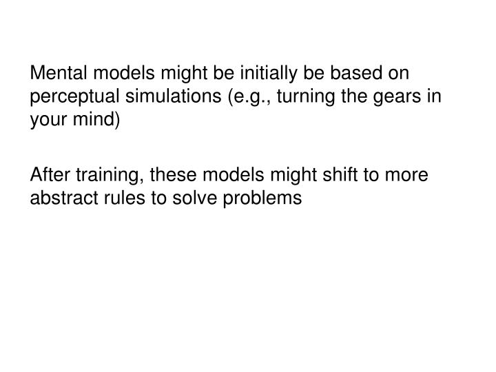 Mental models might be initially be based on perceptual simulations (e.g., turning the gears in your mind)