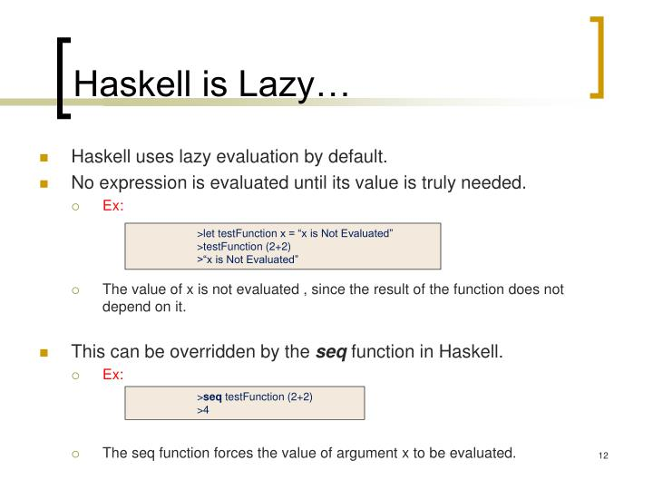 Haskell is Lazy…