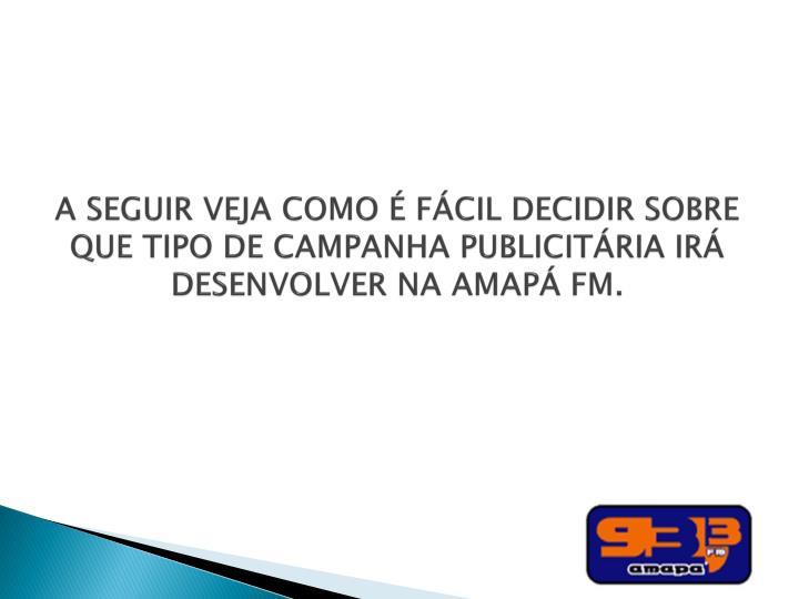 A SEGUIR VEJA COMO É FÁCIL DECIDIR SOBRE QUE TIPO DE CAMPANHA PUBLICITÁRIA IRÁ DESENVOLVER NA AMAPÁ FM.
