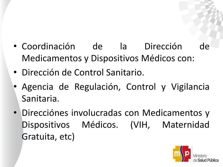 Coordinación de la Dirección de Medicamentos y Dispositivos Médicos con: