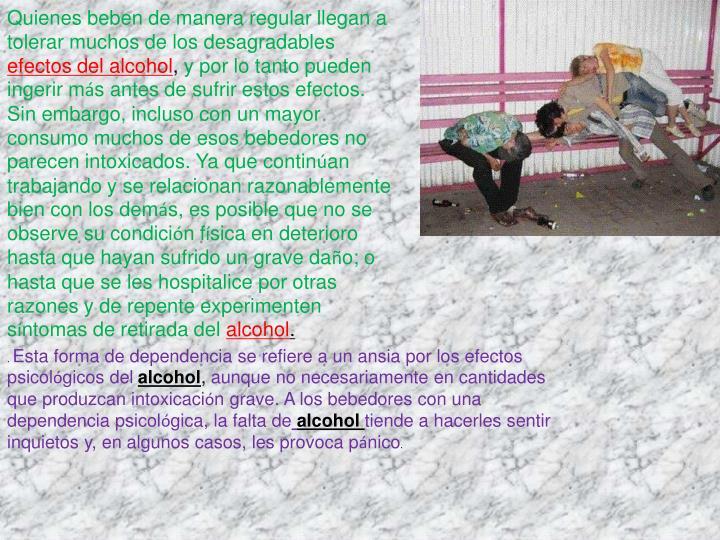 Quienes beben de manera regular llegan a tolerar muchos de los desagradables