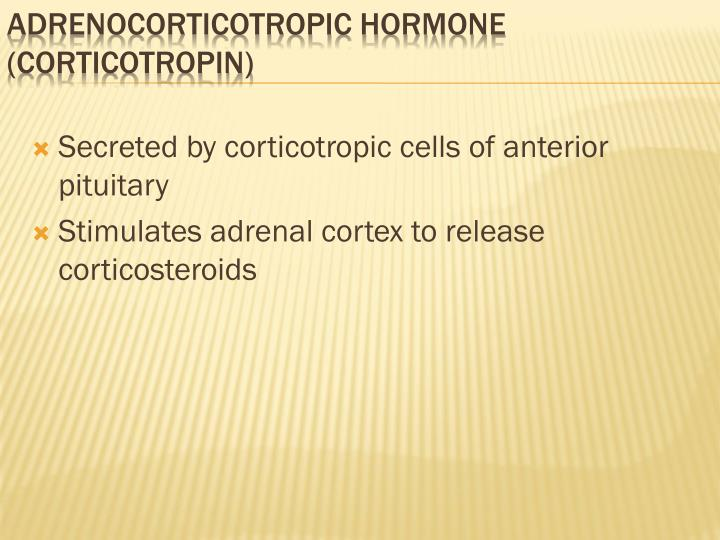 Secreted by corticotropic cells of anterior pituitary