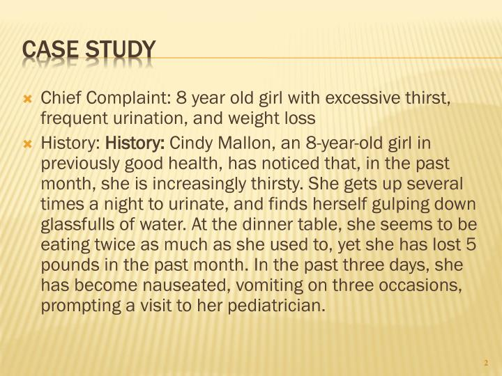 Chief Complaint: 8 year old girl with excessive thirst, frequent urination, and weight loss