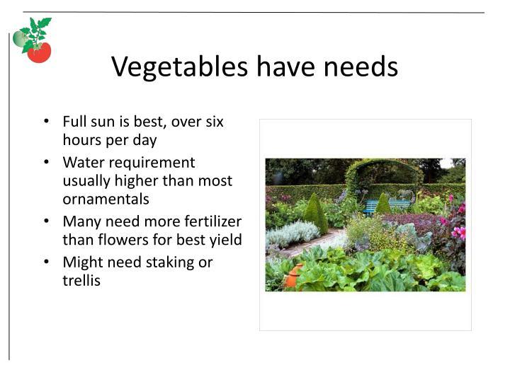 Vegetables have needs