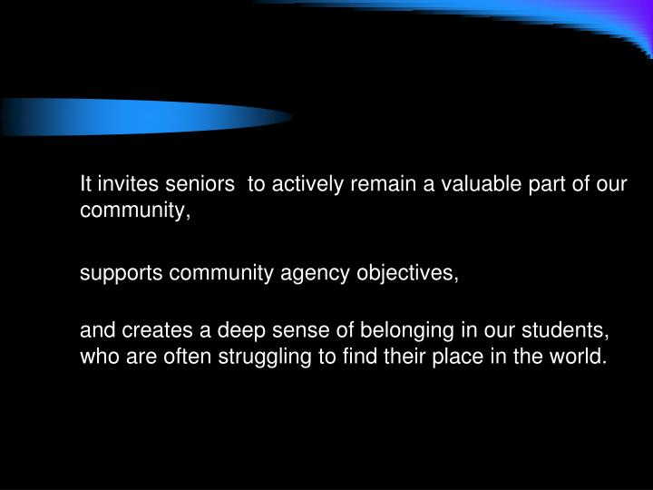 It invites seniors  to actively remain a valuable part of our community,