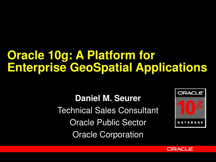 Oracle 10g a platform for enterprise geospatial applications