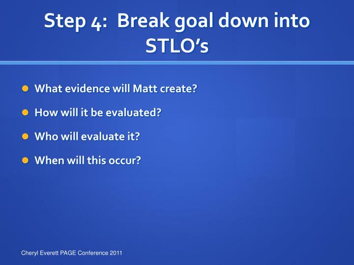 Step 4:  Break goal down into STLO's