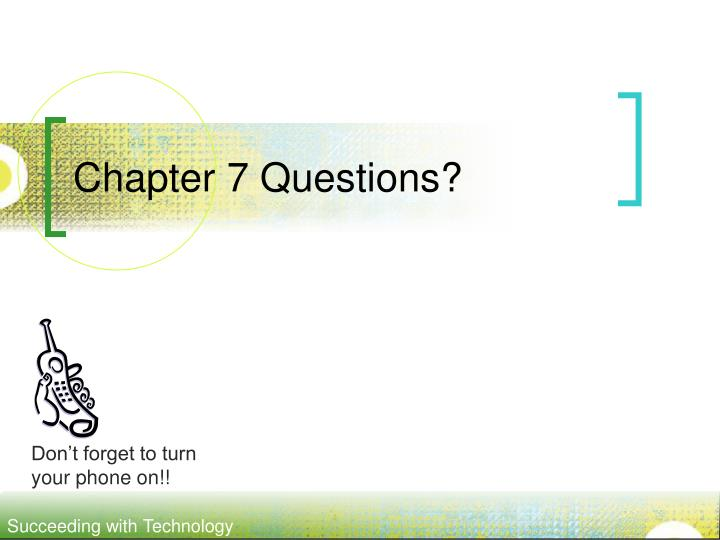 Chapter 7 Questions?