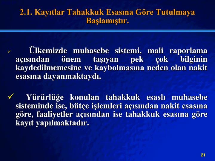 2.1. Kaytlar Tahakkuk Esasna Gre Tutulmaya Balamtr.