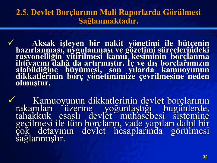 2.5. Devlet Borlarnn Mali Raporlarda Grlmesi Salanmaktadr.