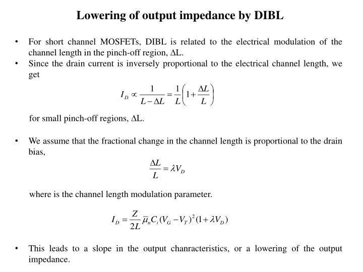 Lowering of output impedance by DIBL