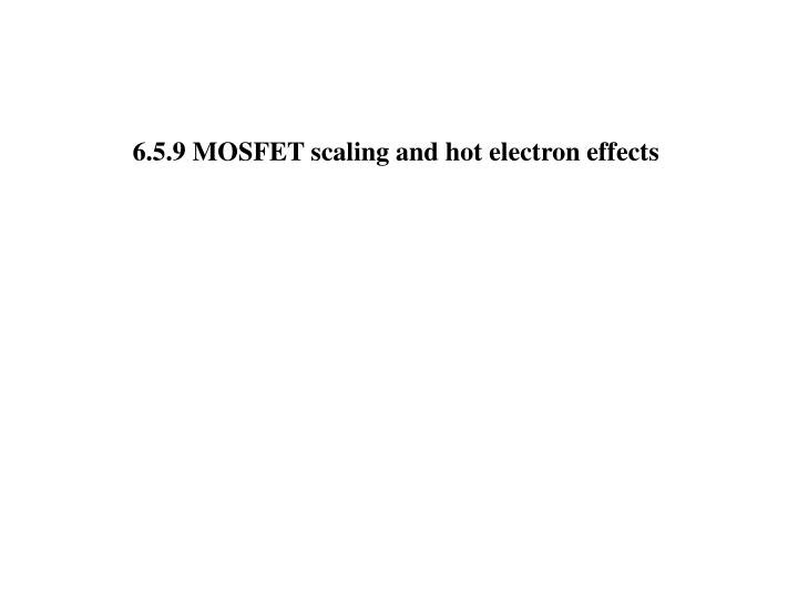 6.5.9 MOSFET scaling and hot electron effects