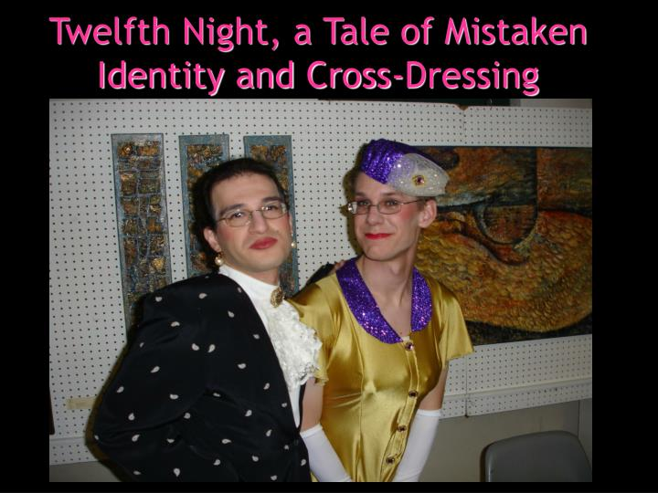 Twelfth Night, a Tale of Mistaken Identity and Cross-Dressing
