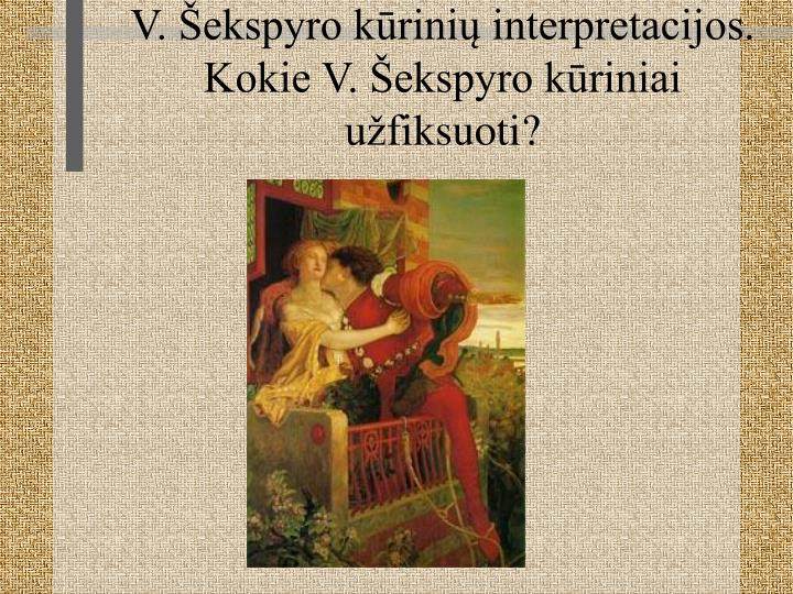 V. Šekspyro kūrinių interpretacijos.