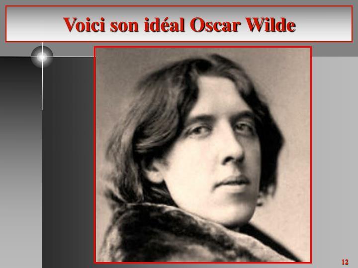 Voici son idéal Oscar Wilde